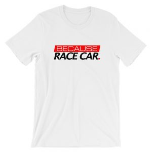 Because Race Car t-Shirt