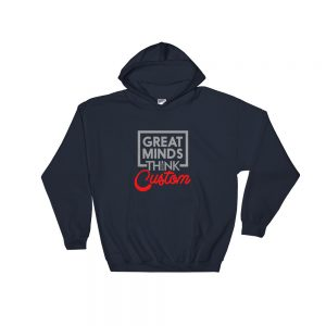 Great Minds Think Custom Hoodie