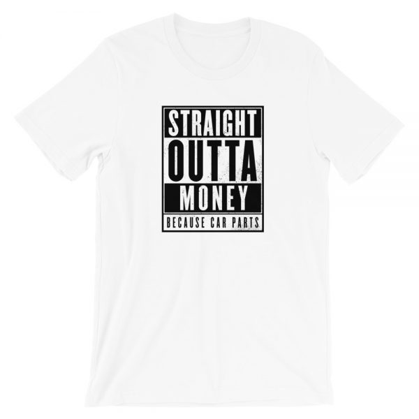 Straight Outta Money - Because Car Parts Shirt